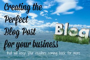 How to Create an Ideal Business Blog Post That Will Keep Your Readers Coming Back for More