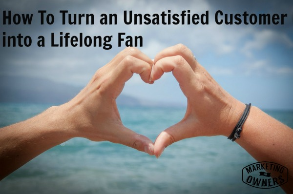 How To Turn an Unsatisfied Customer into a Lifelong Fan