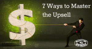 Money on the Table: 7 Ways to Master the Upsell