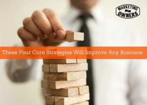 These Four Core Strategies Will Improve Any Business- 71