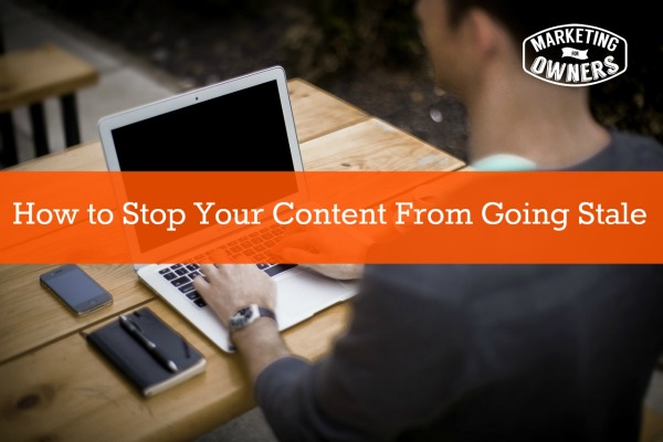 How to Stop Your Content From Going Stale
