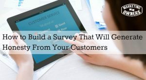What are they THINKING? How to Build a Survey to Get Honest Customer Feedback