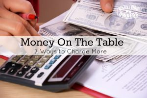 Money On The Table: 7 Ways to Charge More