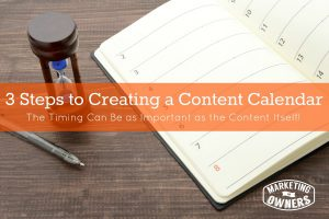 3 Steps to Creating a Content Calendar: The Timing Can Be as Important as the Content Itself!