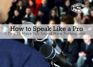 Speak Like A Pro: 11 Tips To Make You Sound More Professional