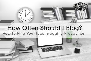 What's Your Cadence?  Finding Your Ideal Blogging Frequency
