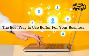 The Best Way to Use Buffer For Your Business
