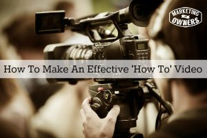 How To Make An Effective 'How To' Video