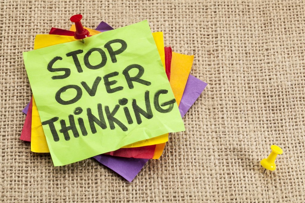 Stop over thinking
