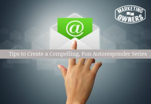 Tips to Create a Compelling, Fun Autoresponder Series