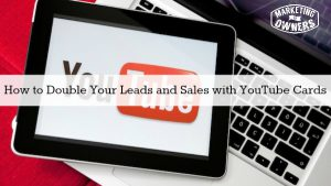 How to Double Your Leads and Sales with YouTube Cards