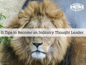 How To Become An Industry Thought Leader in 11 Simple Steps