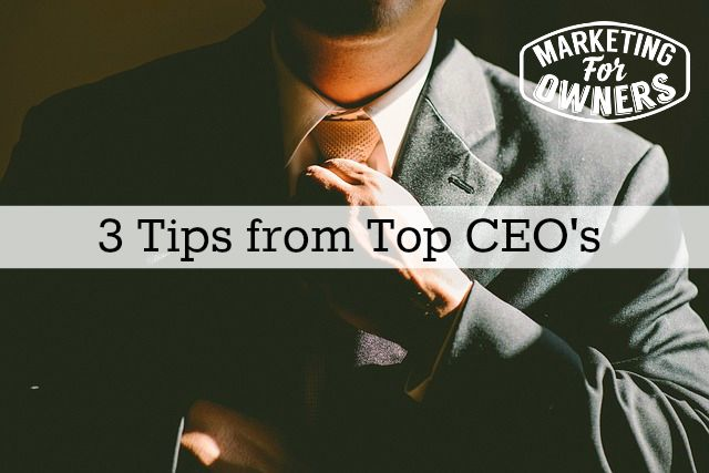 3 Tips from Top CEOs