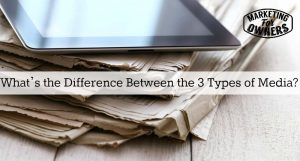 Pay it, Earn it, Own it!  What's the Difference Between the 3 Types of Media?