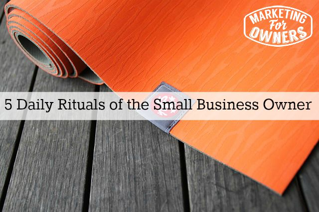 5 Daily Rituals of the Small Business Owner
