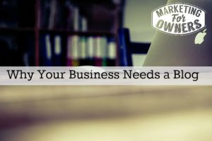 Why It's Important for Your Business to Have a Blog