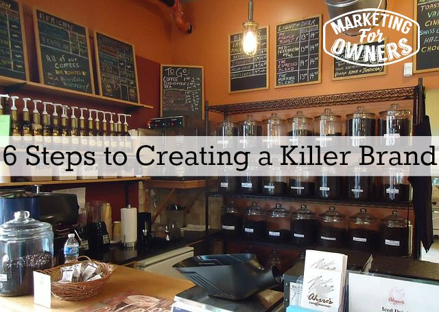 6 Steps to Creating a Killer Brand