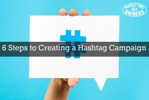 6 Steps to Creating a Hashtag Campaign