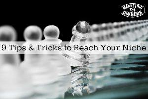 9 Tips & Tricks to Reach Your Niche!