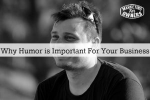 Why Humor is Important as a Business Owner and How It Can Help Increase Sales