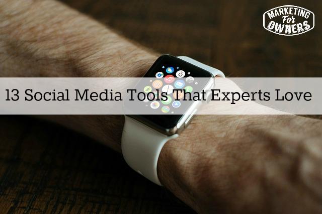 13 Social Media Tools That Experts Love