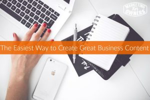 The Easiest Way to Create Great Business Content #239