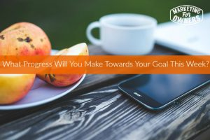 What Progress Will You Make Towards Your Goals This Week? #241