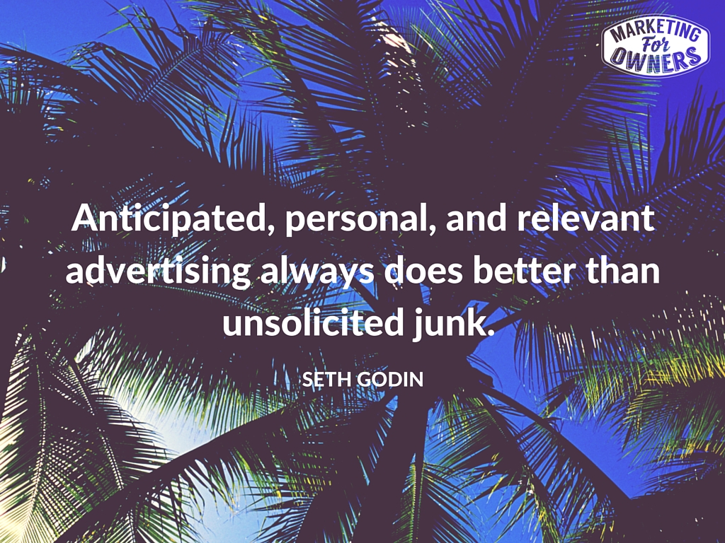 Anticipated, personal, and relevant advertising always does better than unsolicited junk.