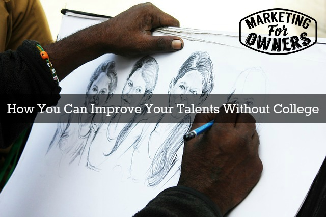 How You Can Improve Your Talents Without College