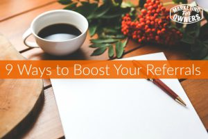 9 Ways to Boost Your Referrals
