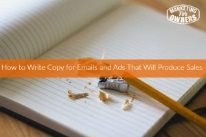 How to Write Copy for Emails and Ads That Will Produce Sales