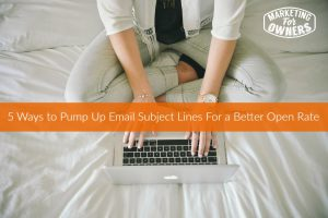 5 Ways to Pump Up Email Subject Lines For a Better Open Rate