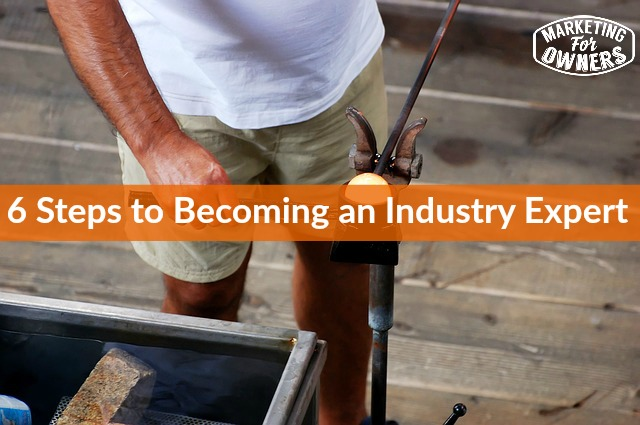 6 Steps to Becoming an Industry Expert
