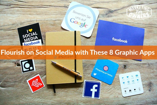 8 Graphic Apps That Will Help Your Business Flourish on Social Media