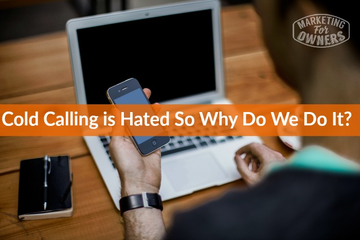 Cold Calling is Hated So Why Do We Do It