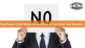 The Power of the Word No and How it Can Grow Your Business