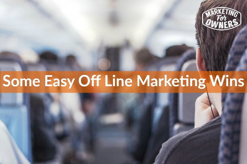 Some Easy Off Line Marketing Wins