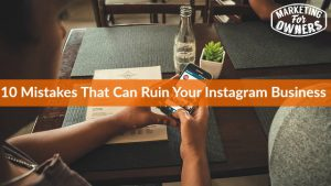 10 Mistakes That Could Ruin Your Instagram Business
