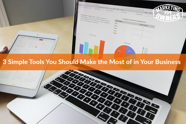 3 Simple Tools You Should Make the Most of in Your Business