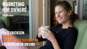 Kate Erickson Shares 8 Secrets to Become An Entrepreneur On Fire #293