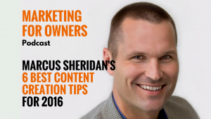 Marcus Sheridan's 6 Best Content Creation Tips For 2016 #298