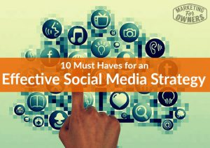 10 Must-Haves for an Effective Social Media Strategy