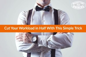 How to Cut Your Workload in Half With This Simple Trick
