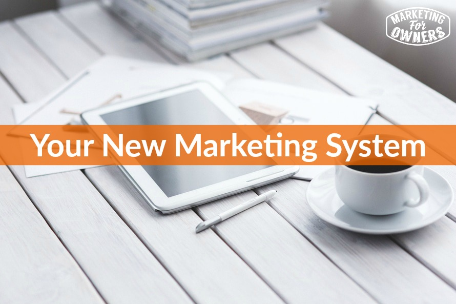 Your New Marketing System