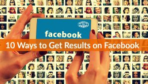 10 Engaging Things That Get Results on Facebook