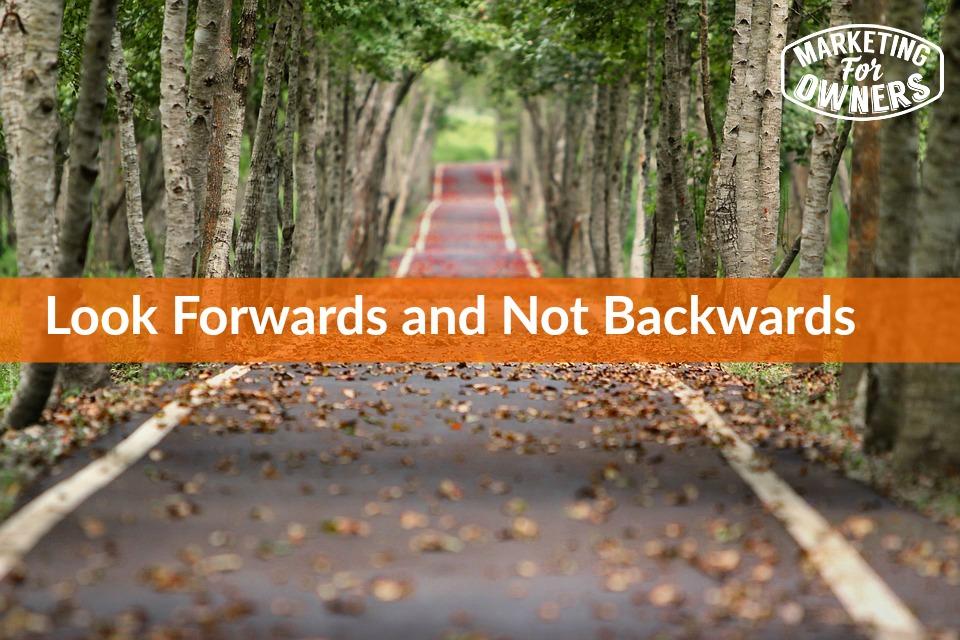 look forwards not backwards