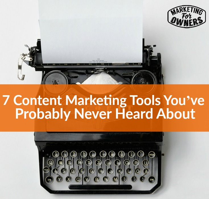 7 Content Marketing Tools You've Probably Never Heard About