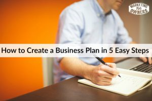 How to Create a Business Plan in 5 Easy Steps