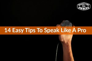 Is Your Communication Compelling Enough? 14 Easy Tips To Speak Like A Pro