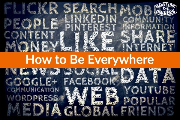 how to be everywhere